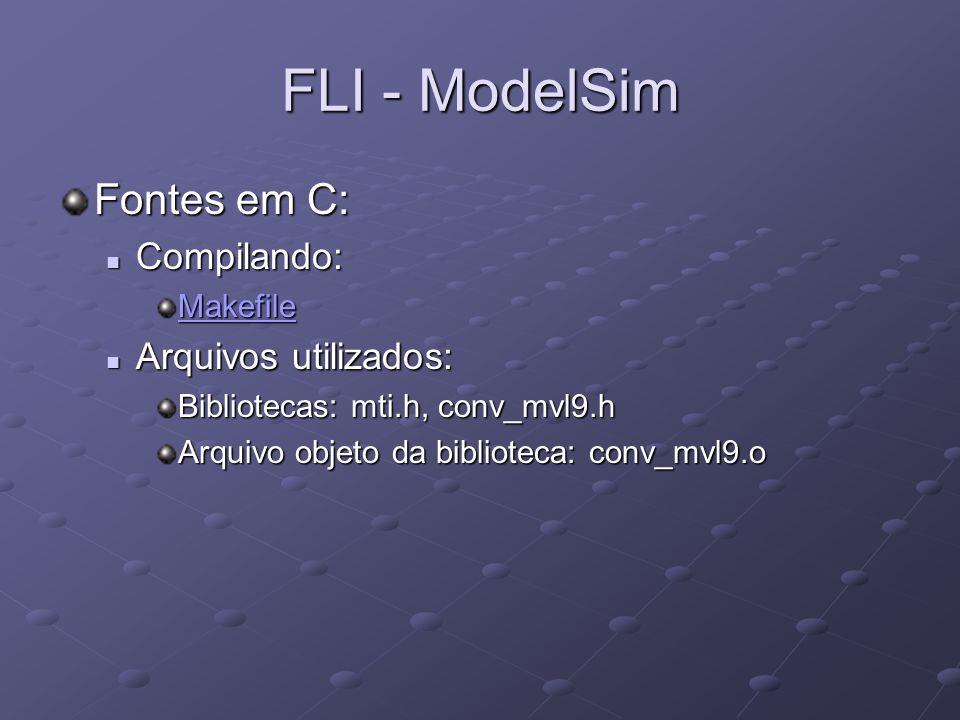FLI - ModelSim Fontes em C: Compilando: Arquivos utilizados: Makefile