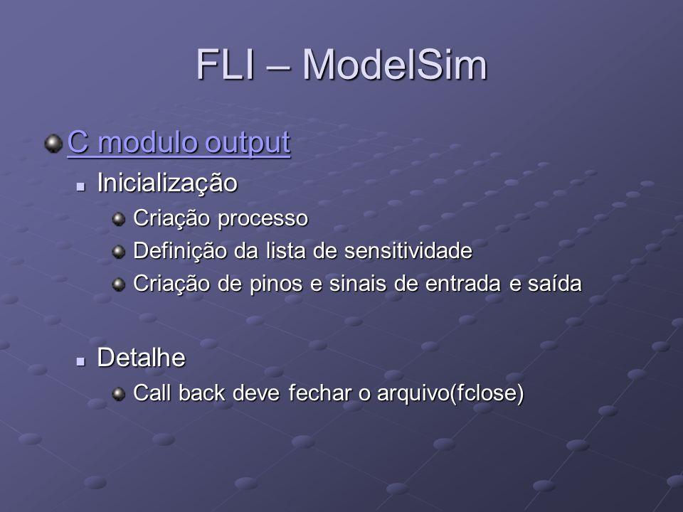 FLI – ModelSim C modulo output Inicialização Detalhe Criação processo