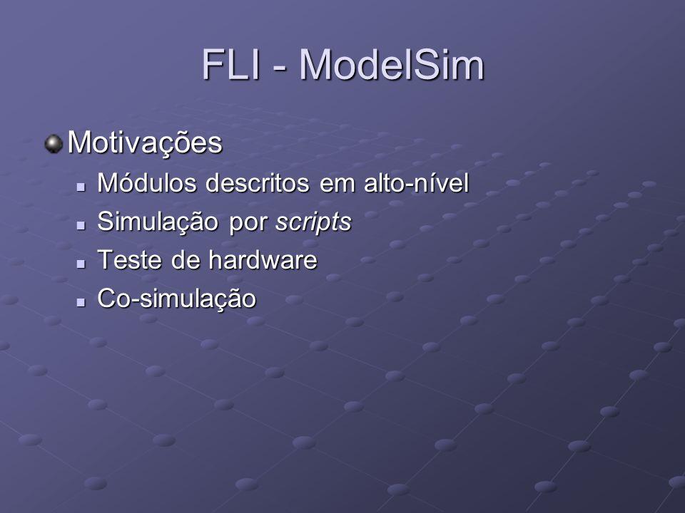 FLI - ModelSim Motivações Módulos descritos em alto-nível
