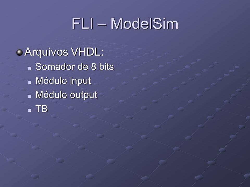 FLI – ModelSim Arquivos VHDL: Somador de 8 bits Módulo input