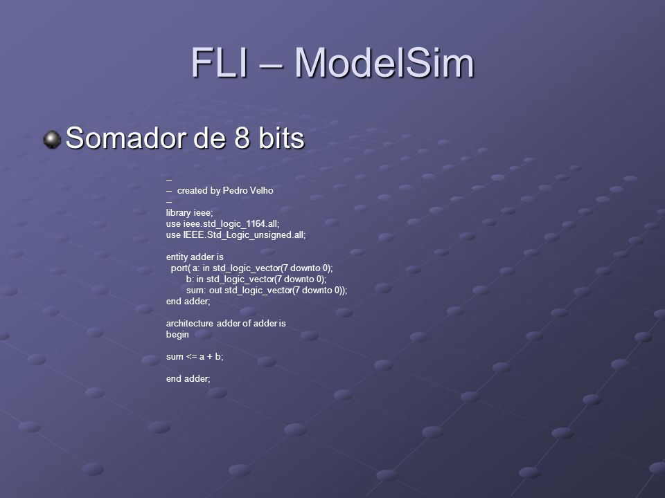 FLI – ModelSim Somador de 8 bits -- -- created by Pedro Velho