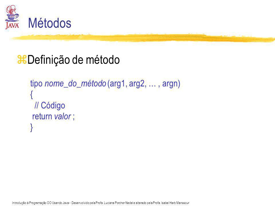 Métodos Definição de método tipo nome_do_método (arg1, arg2, … , argn)