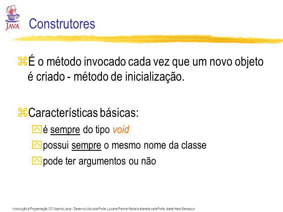 Construtores É o método invocado cada vez que um novo objeto é criado - método de inicialização. Características básicas: