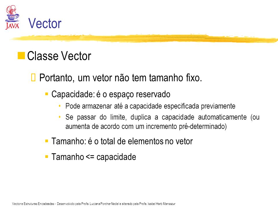 Vector Classe Vector Portanto, um vetor não tem tamanho fixo.