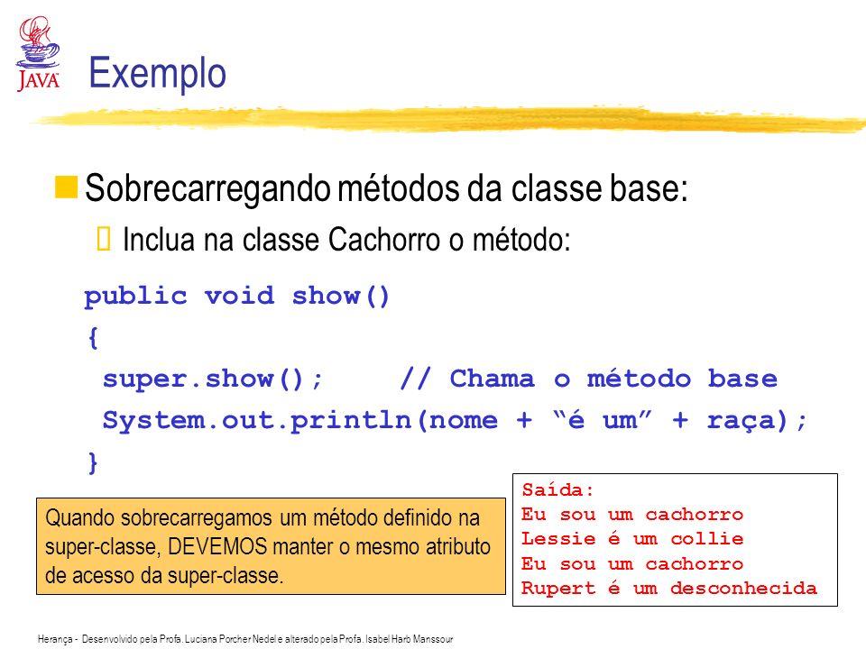 Exemplo Sobrecarregando métodos da classe base: public void show()