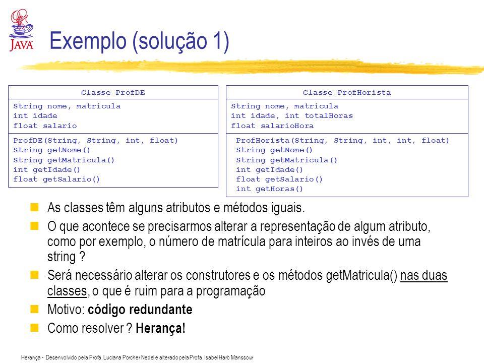 Exemplo (solução 1) As classes têm alguns atributos e métodos iguais.