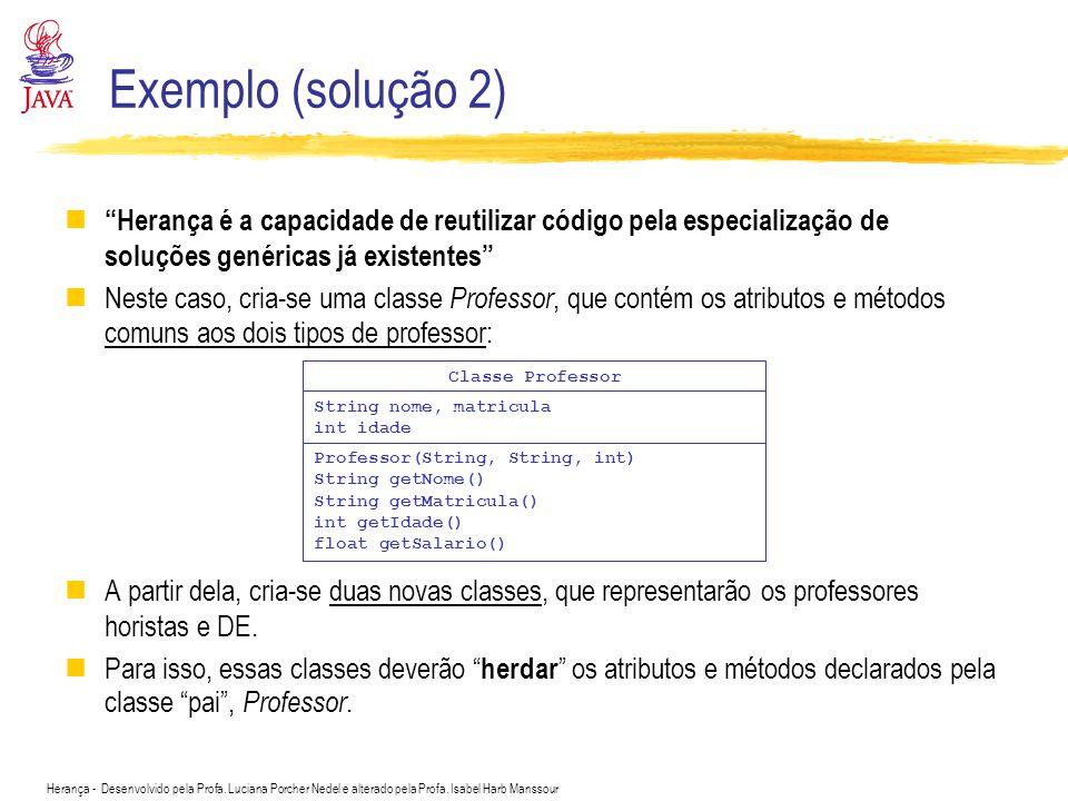 Exemplo (solução 2) Herança é a capacidade de reutilizar código pela especialização de soluções genéricas já existentes