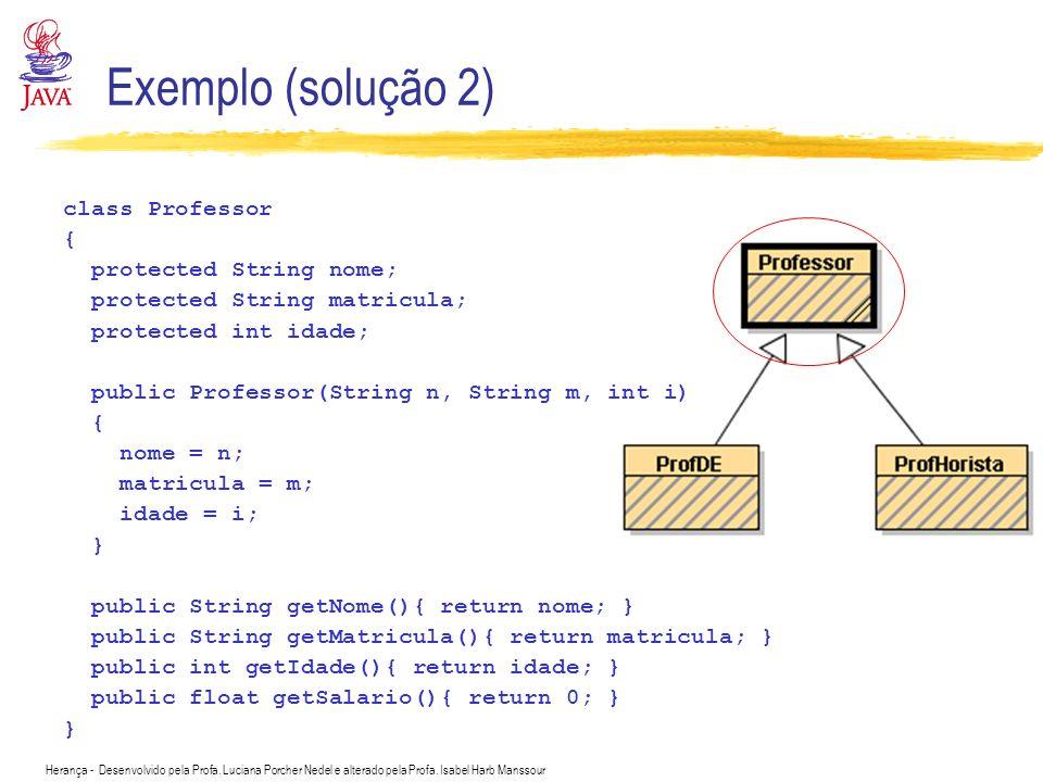 Exemplo (solução 2) class Professor { protected String nome;