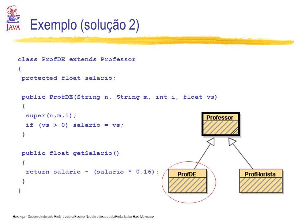 Exemplo (solução 2) class ProfDE extends Professor {