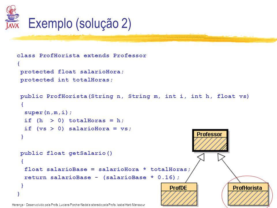 Exemplo (solução 2) class ProfHorista extends Professor {
