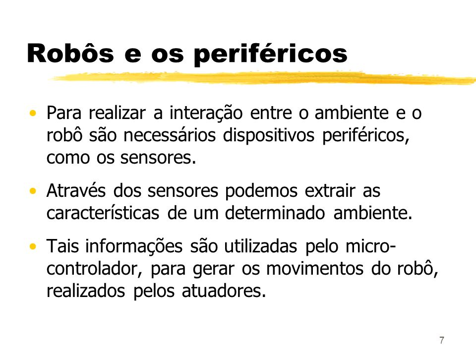 Robôs e os periféricos Para realizar a interação entre o ambiente e o robô são necessários dispositivos periféricos, como os sensores.