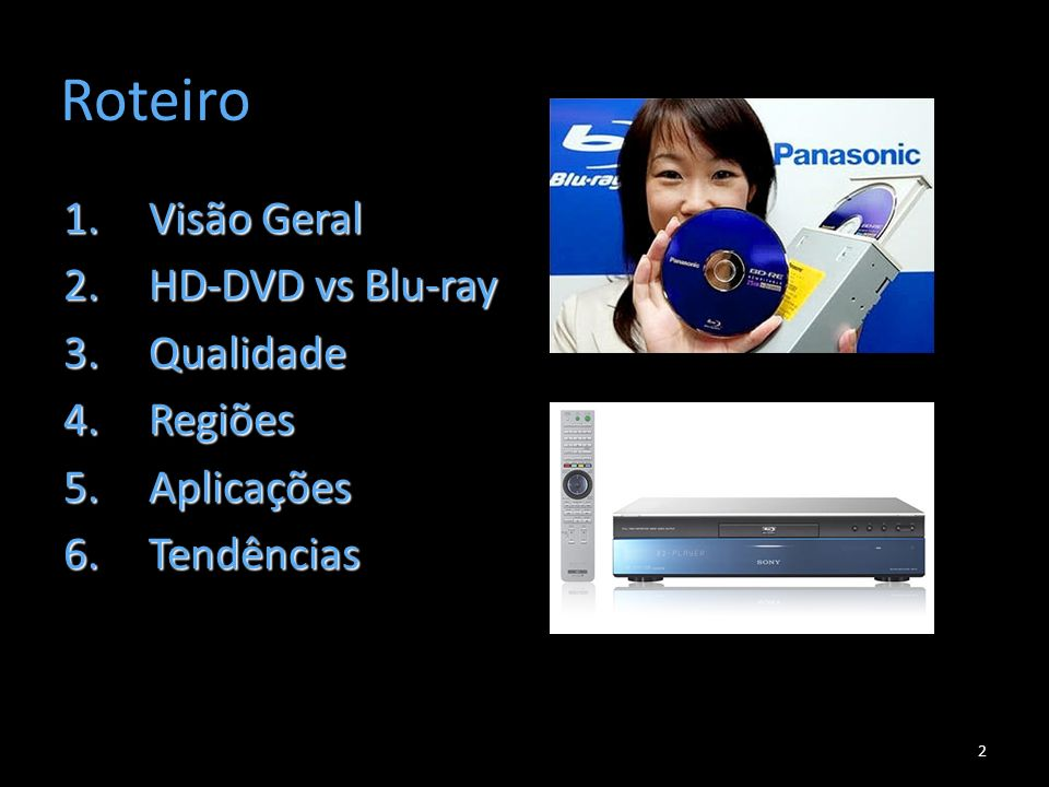 Roteiro Visão Geral HD-DVD vs Blu-ray Qualidade Regiões Aplicações