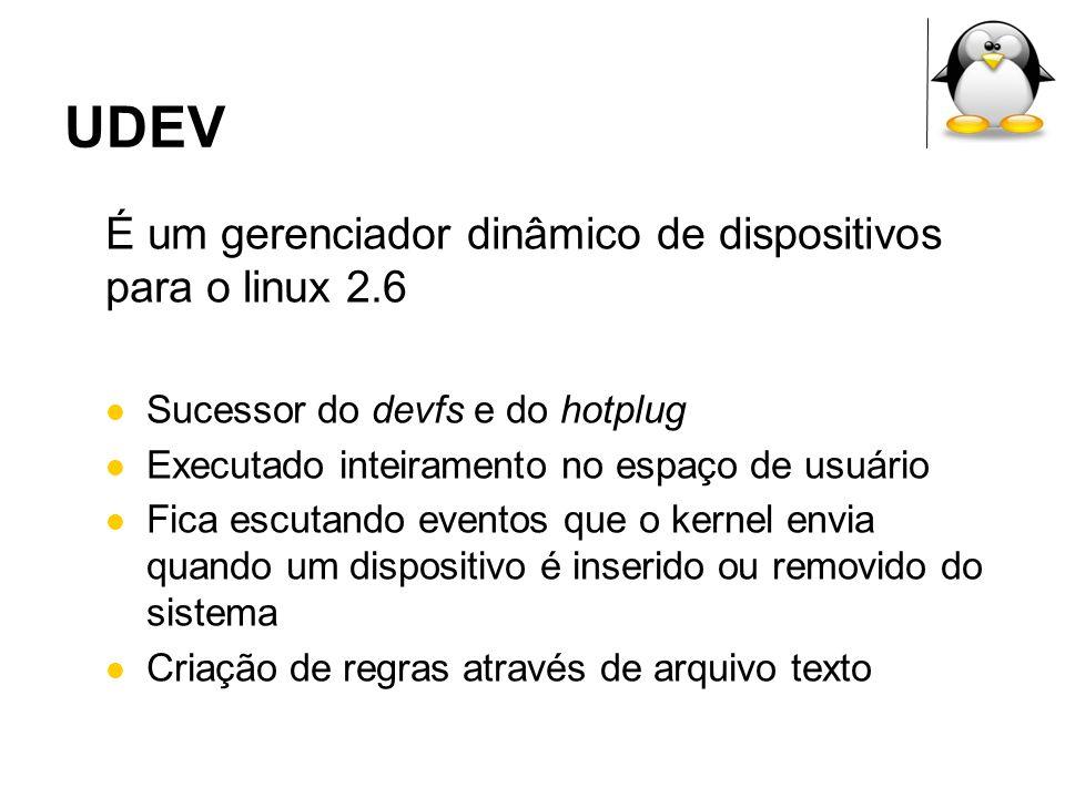 UDEV É um gerenciador dinâmico de dispositivos para o linux 2.6