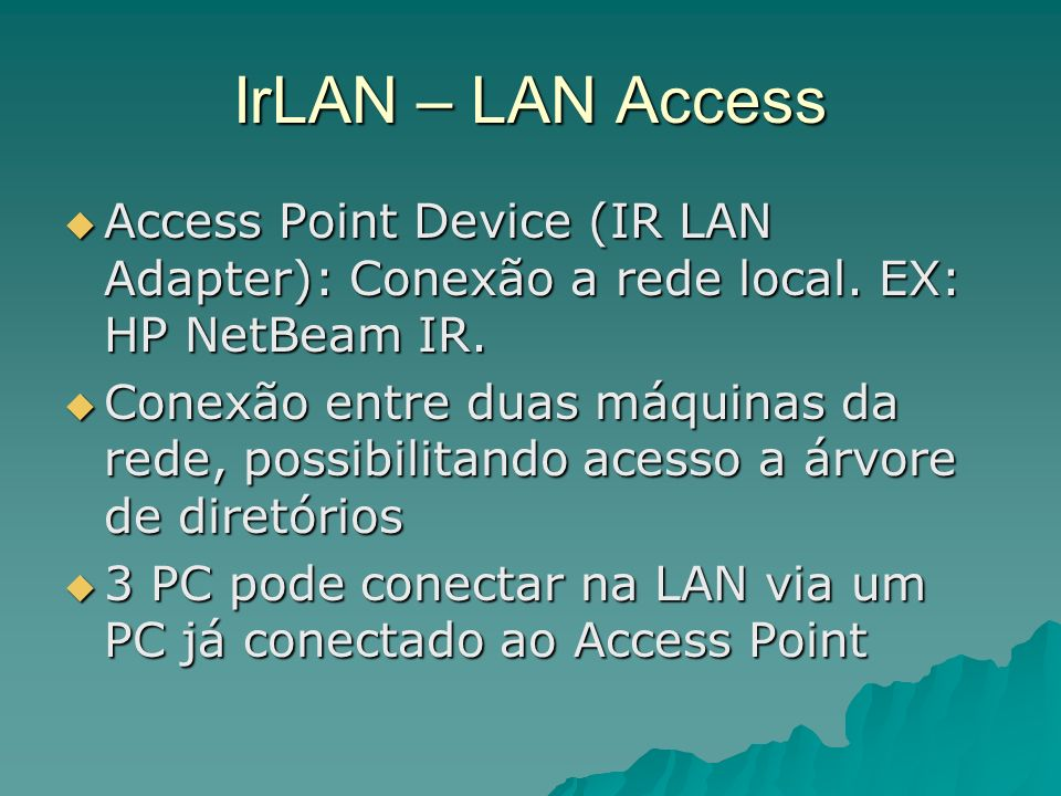 IrLAN – LAN Access Access Point Device (IR LAN Adapter): Conexão a rede local. EX: HP NetBeam IR.