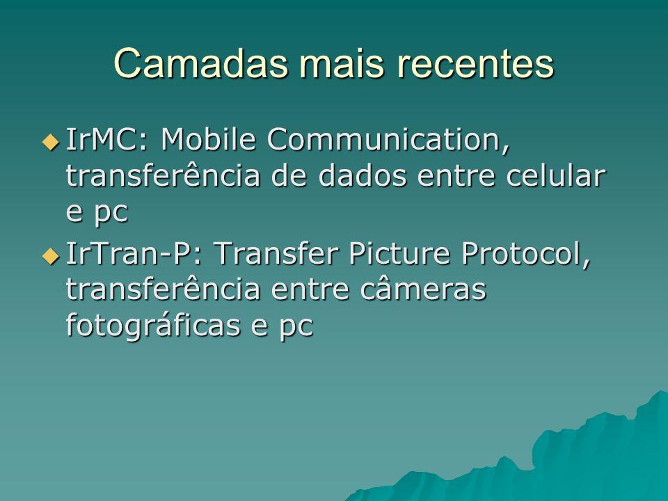 Camadas mais recentes IrMC: Mobile Communication, transferência de dados entre celular e pc.