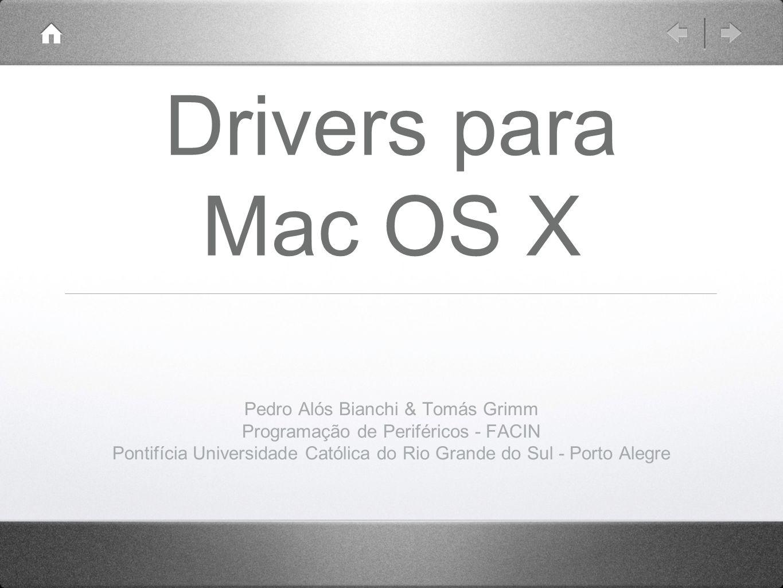 Drivers para Mac OS X Pedro Alós Bianchi & Tomás Grimm