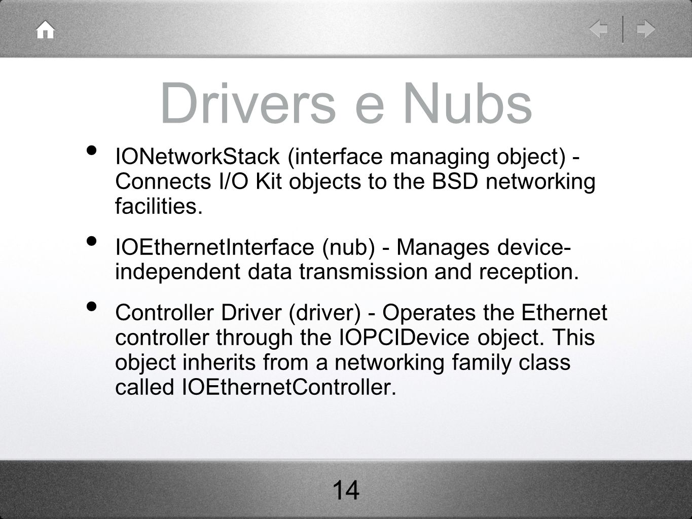 Drivers e Nubs IONetworkStack (interface managing object) - Connects I/O Kit objects to the BSD networking facilities.
