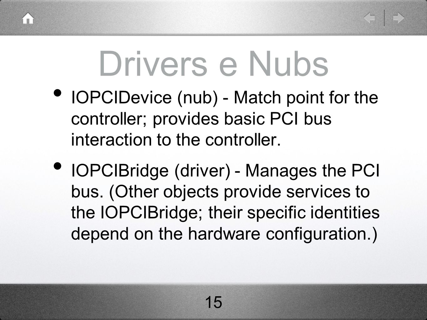 Drivers e Nubs IOPCIDevice (nub) - Match point for the controller; provides basic PCI bus interaction to the controller.