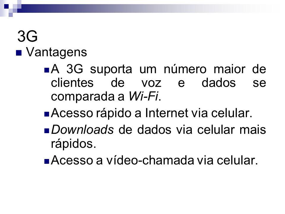 3G Vantagens. A 3G suporta um número maior de clientes de voz e dados se comparada a Wi-Fi. Acesso rápido a Internet via celular.