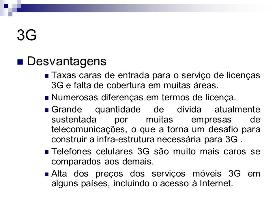 3G Desvantagens. Taxas caras de entrada para o serviço de licenças 3G e falta de cobertura em muitas áreas.