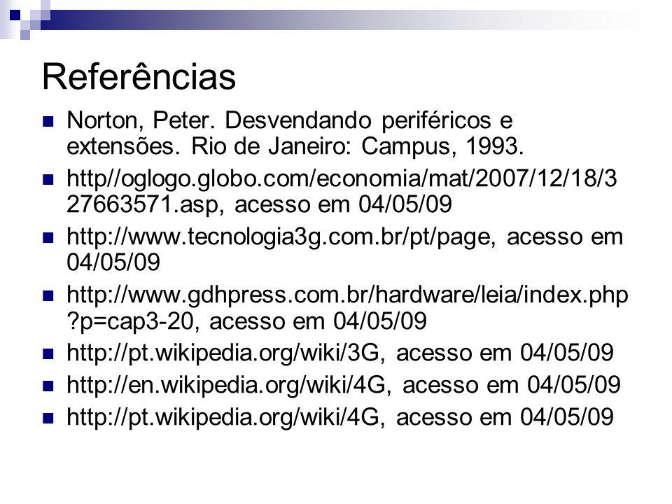 Referências Norton, Peter. Desvendando periféricos e extensões. Rio de Janeiro: Campus, 1993.
