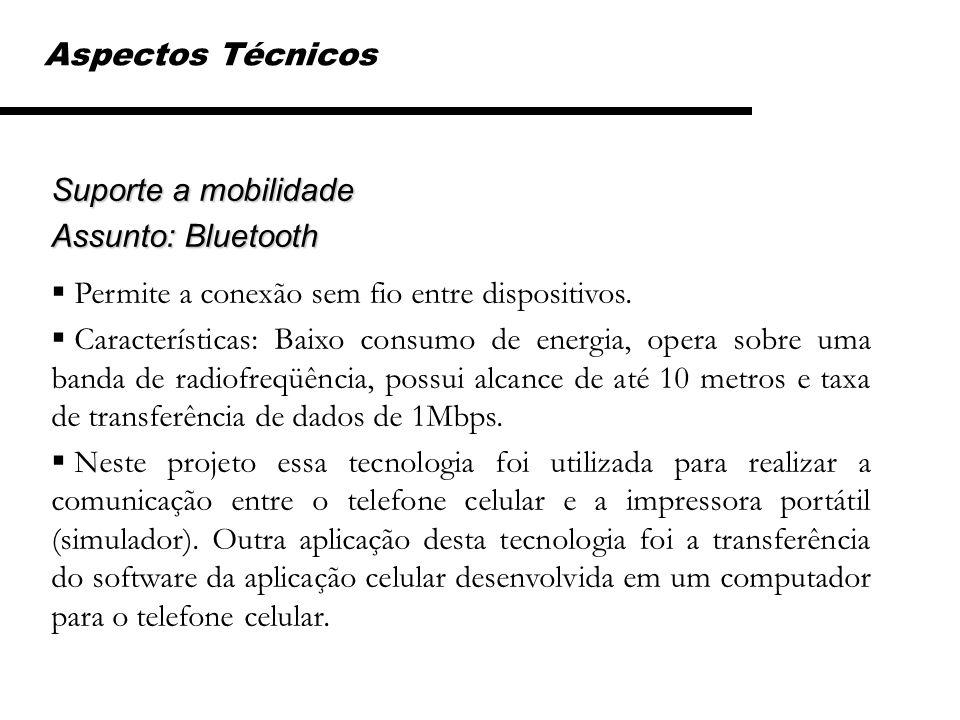 Aspectos Técnicos Suporte a mobilidade. Assunto: Bluetooth. Permite a conexão sem fio entre dispositivos.
