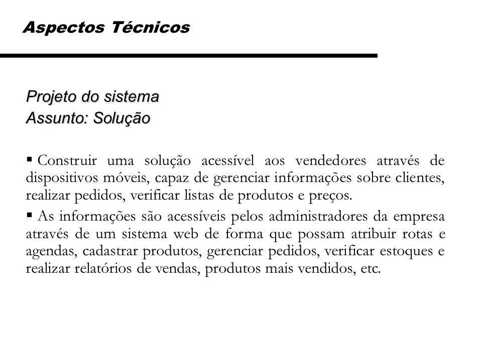 Aspectos Técnicos Projeto do sistema. Assunto: Solução.