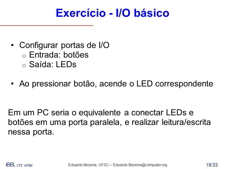 Exercício - I/O básico Configurar portas de I/O Entrada: botões