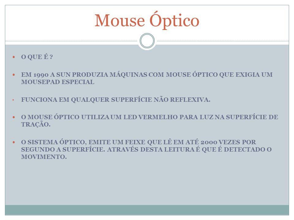 Mouse Óptico O QUE É EM 1990 A SUN PRODUZIA MÁQUINAS COM MOUSE ÓPTICO QUE EXIGIA UM MOUSEPAD ESPECIAL.