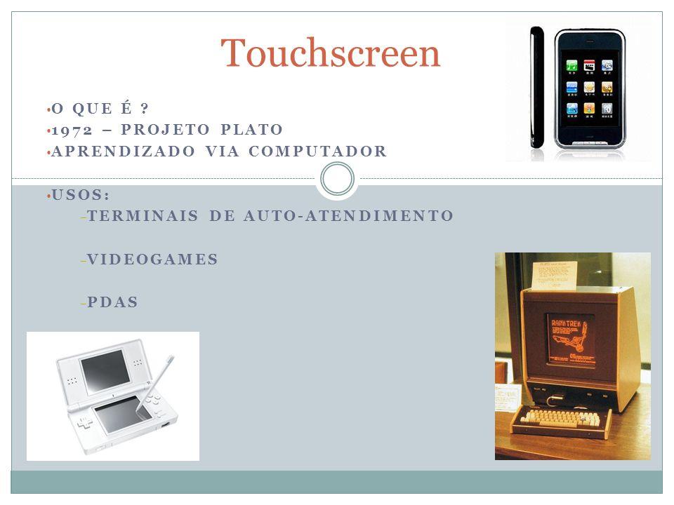 Touchscreen O que é 1972 – projeto PLATO Aprendizado via Computador