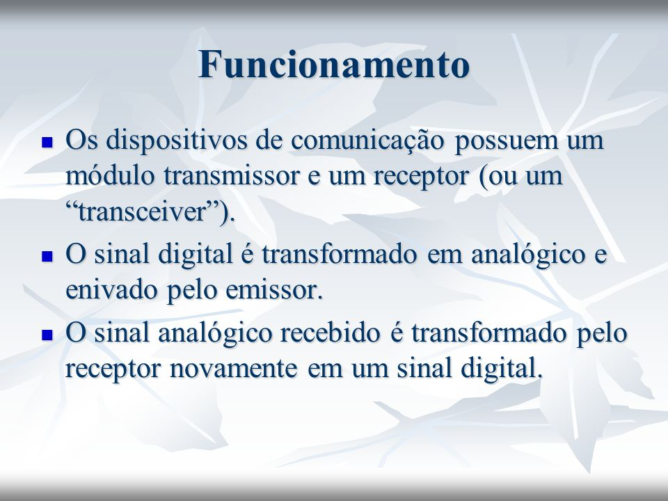 Funcionamento Os dispositivos de comunicação possuem um módulo transmissor e um receptor (ou um transceiver ).