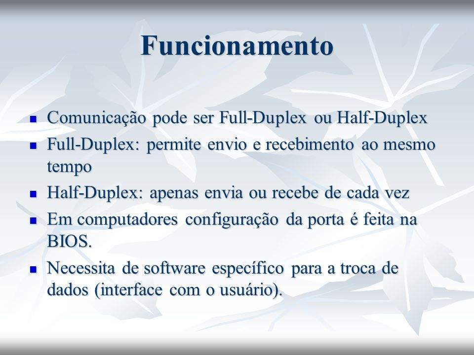 Funcionamento Comunicação pode ser Full-Duplex ou Half-Duplex