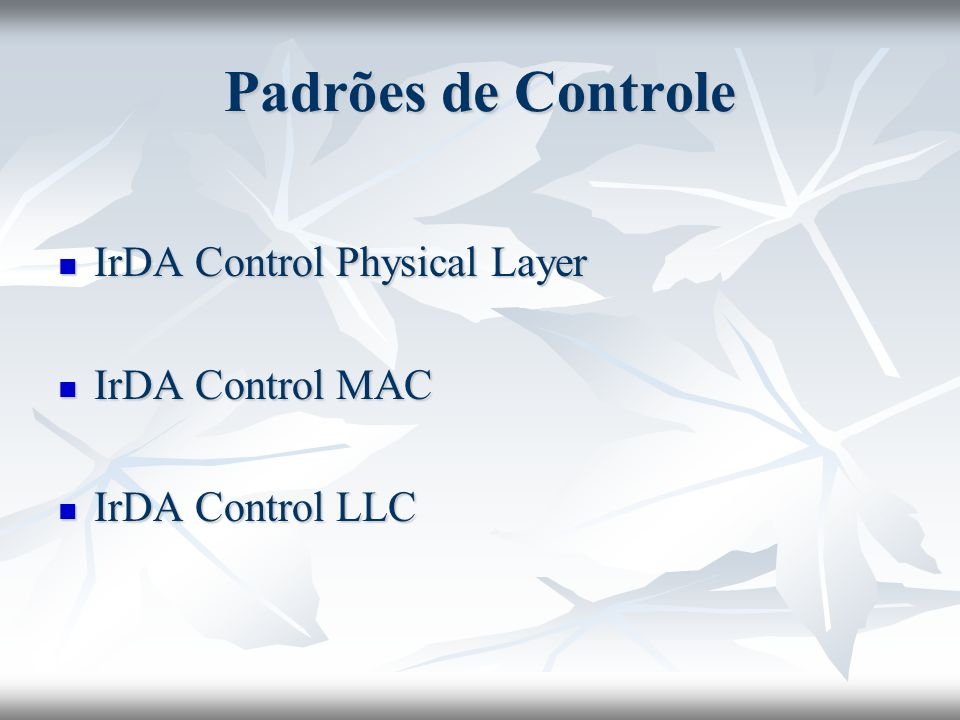 Padrões de Controle IrDA Control Physical Layer IrDA Control MAC
