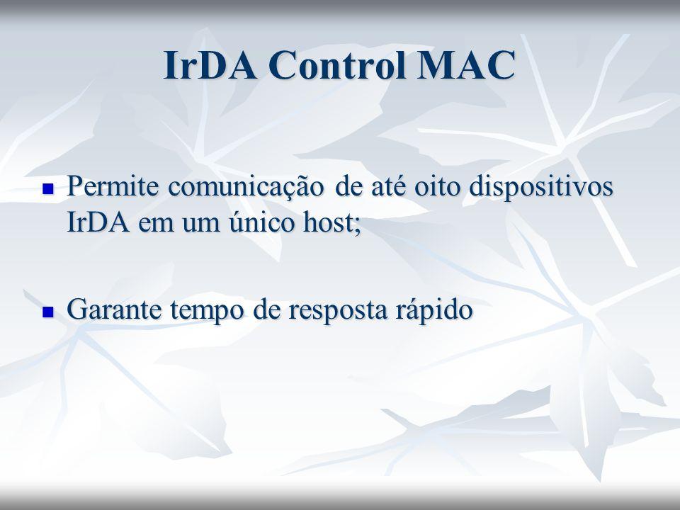 IrDA Control MAC Permite comunicação de até oito dispositivos IrDA em um único host; Garante tempo de resposta rápido.