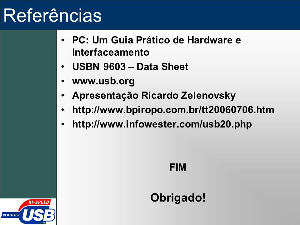 Referências PC: Um Guia Prático de Hardware e Interfaceamento. USBN 9603 – Data Sheet. www.usb.org.