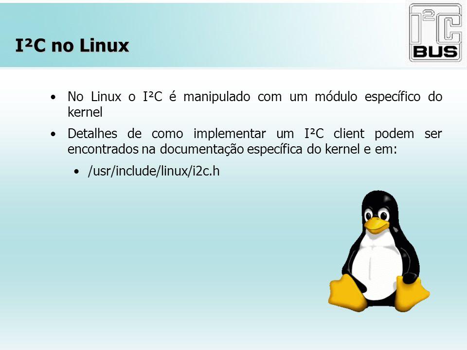 I²C no Linux No Linux o I²C é manipulado com um módulo específico do kernel.