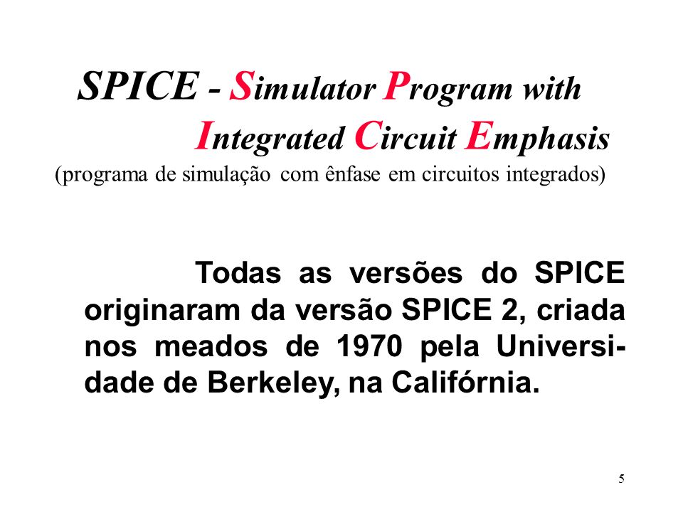 SPICE - Simulator Program with Integrated Circuit Emphasis (programa de simulação com ênfase em circuitos integrados)