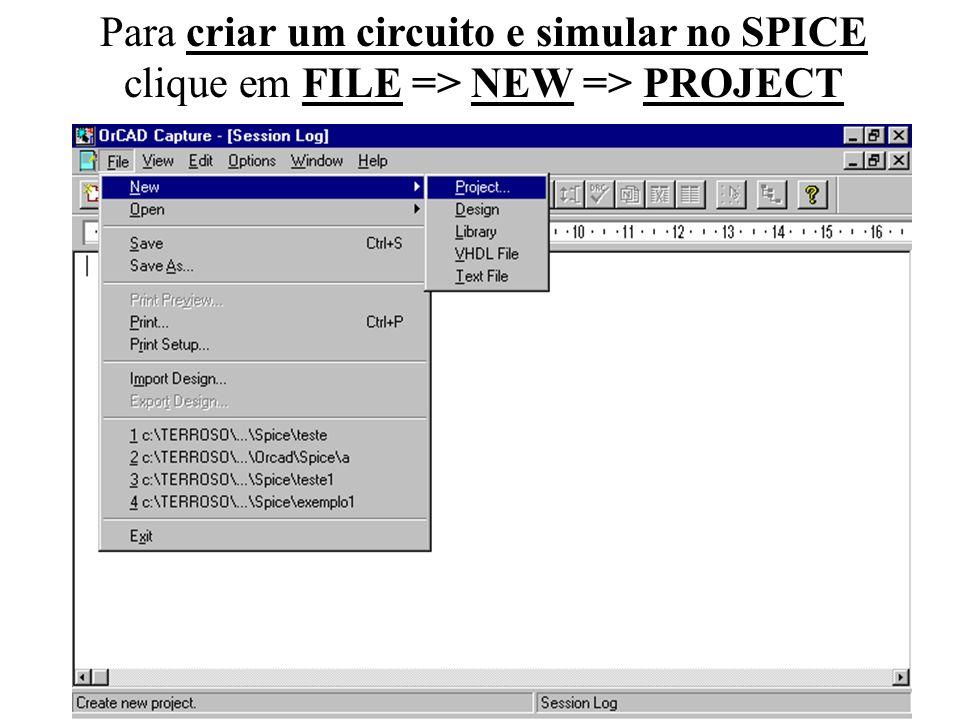 Para criar um circuito e simular no SPICE clique em FILE => NEW => PROJECT