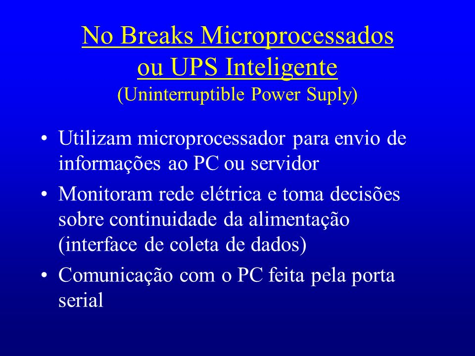 No Breaks Microprocessados ou UPS Inteligente (Uninterruptible Power Suply)