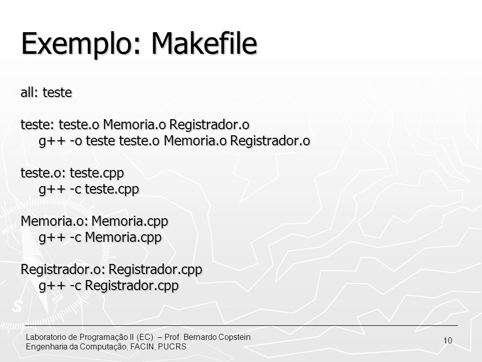 Exemplo: Makefile all: teste teste: teste.o Memoria.o Registrador.o