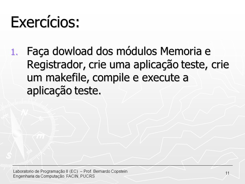 Exercícios: Faça dowload dos módulos Memoria e Registrador, crie uma aplicação teste, crie um makefile, compile e execute a aplicação teste.