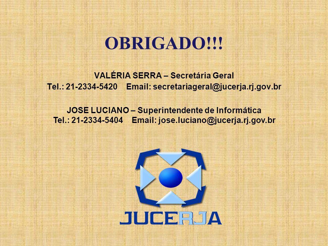 OBRIGADO!!! VALÉRIA SERRA – Secretária Geral Tel.: 21-2334-5420 Email: secretariageral@jucerja.rj.gov.br