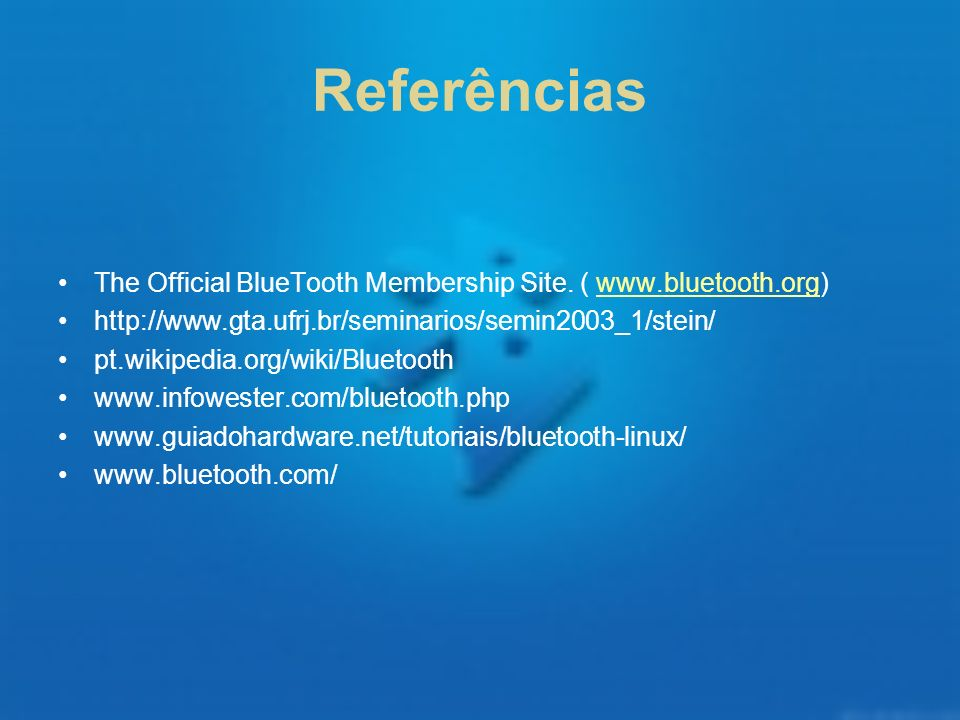 Referências The Official BlueTooth Membership Site. ( www.bluetooth.org) http://www.gta.ufrj.br/seminarios/semin2003_1/stein/