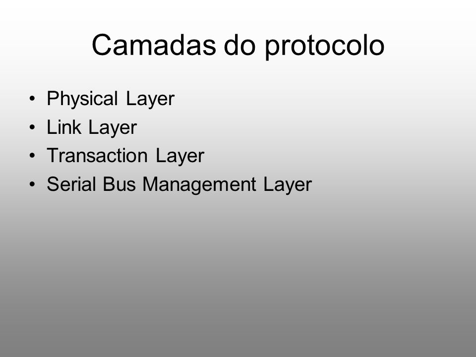 Camadas do protocolo Physical Layer Link Layer Transaction Layer