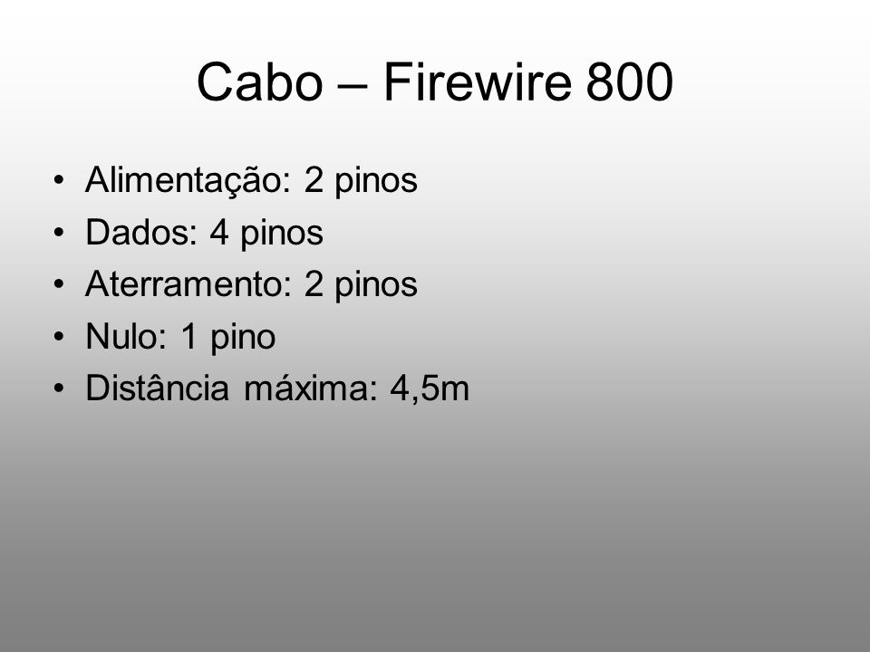 Cabo – Firewire 800 Alimentação: 2 pinos Dados: 4 pinos