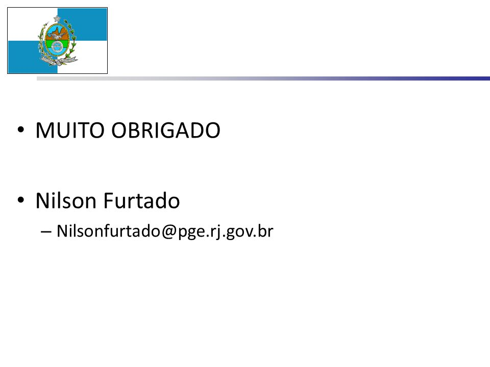 MUITO OBRIGADO Nilson Furtado Nilsonfurtado@pge.rj.gov.br 1 min
