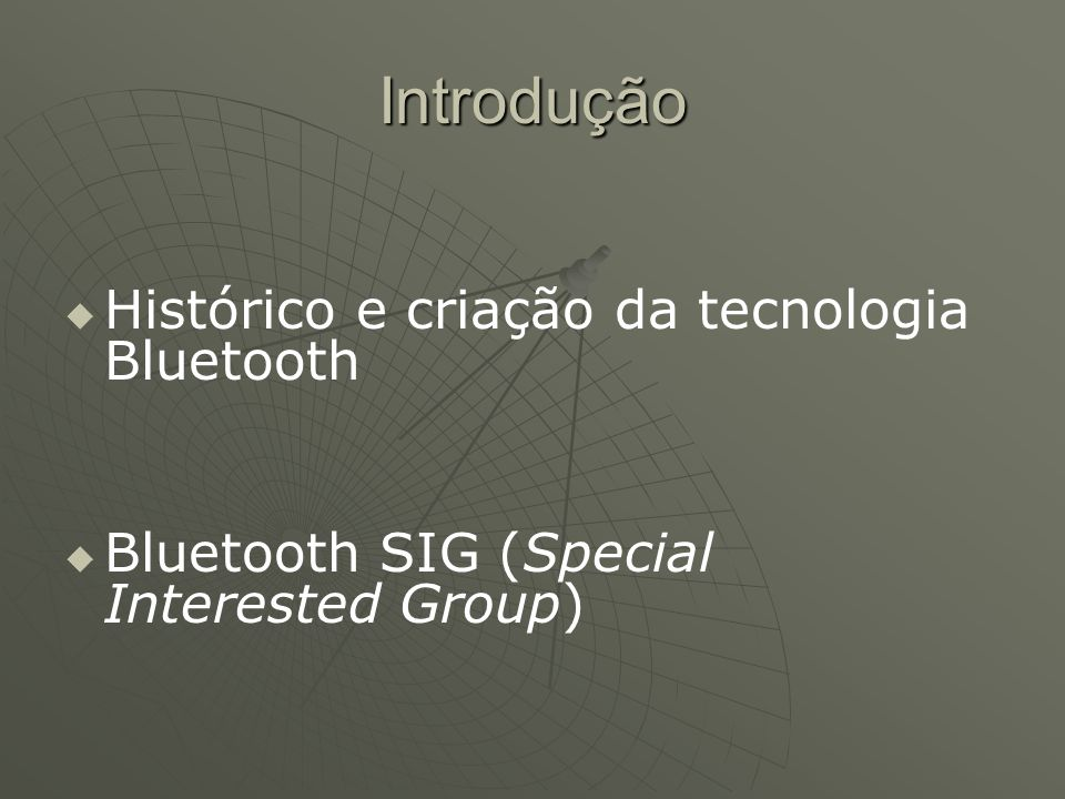 Introdução Histórico e criação da tecnologia Bluetooth