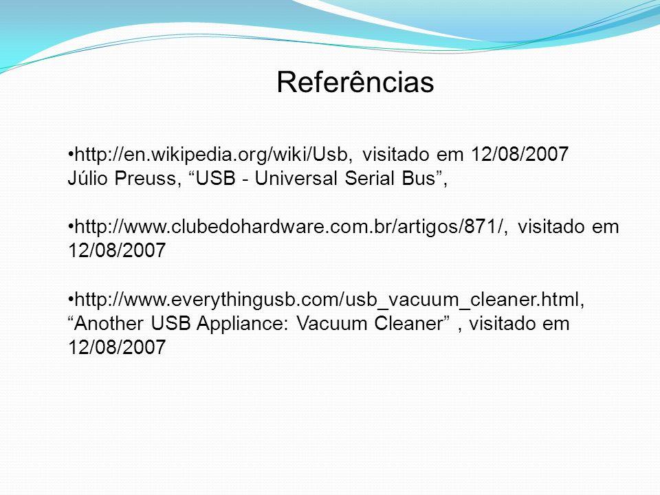 Referências http://en.wikipedia.org/wiki/Usb, visitado em 12/08/2007