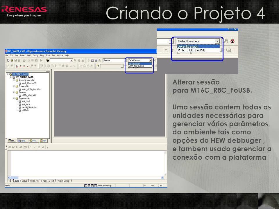 Criando o Projeto 4 Alterar sessão para M16C_R8C_FoUSB.