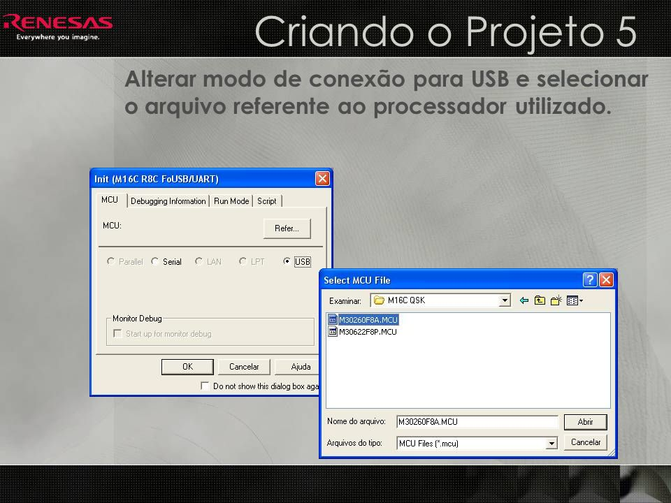 Criando o Projeto 5 Alterar modo de conexão para USB e selecionar o arquivo referente ao processador utilizado.